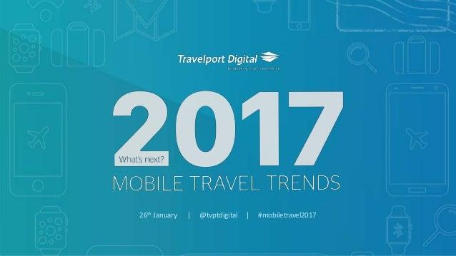 1Copyright © Mobile Travel Technologies Limited26 January 2017 26th January | @tvptdigital | #mobiletravel2017