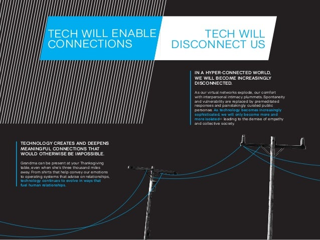 TECH WILL  DISCONNECT US  IN A HYPER-CONNECTED WORLD,  WE WILL BECOME INCREASINGLY  DISCONNECTED.  As our virtual networks...