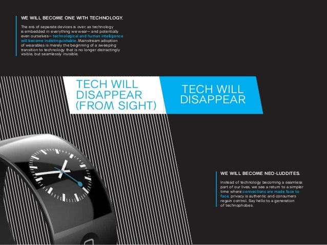 TECH WILL  DISAPPEAR  WE WILL BECOME NEO-LUDDITES.  Instead of technology becoming a seamless  part of our lives, we see a...