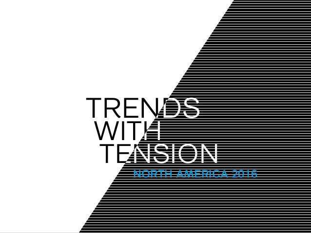 TRENDS WITH TENSION TRENDS WITH TENSION NORTH AMERICA 2016