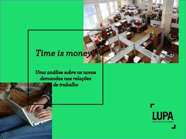 Time is money?  Uma análise sobre as novas  demandas nas relações  de trabalho