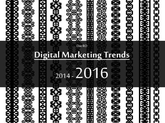 DotRO Digital MarketingTrends 2014 -2016