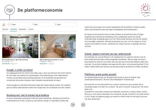 34 De platformeconomie Hotels zijn, soms tegen wil en dank, aangesloten bij het platform omdat ze anders alleen nog zichtb...