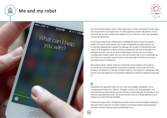Me and my robot 52 De communicatie tussen mens en robot gaat meer en meer met spraak. Siri dus. Maar ook Amazon Echo en Go...