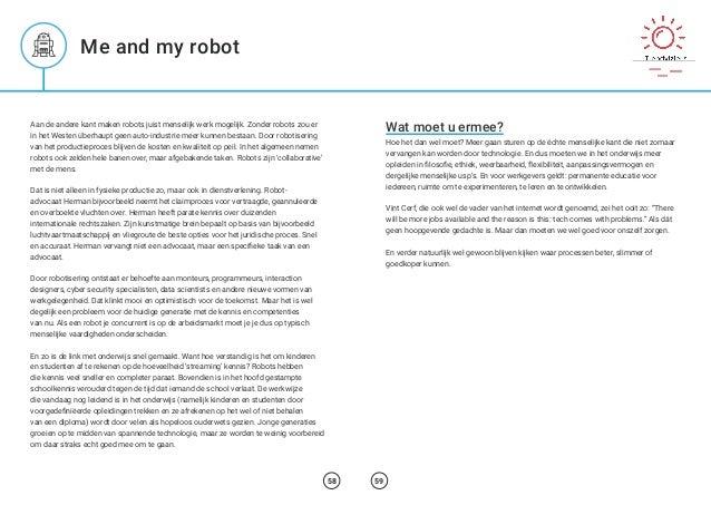 Me and my robot Aan de andere kant maken robots juist menselijk werk mogelijk. Zonder robots zou er in het Westen überhaup...
