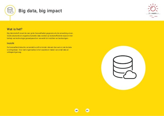 Wat is het? Big data betreft zowel de zeer grote hoeveelheden gegevens als de verwerking ervan. Gestructureerde en ongestr...