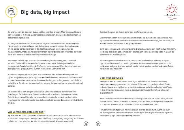 Big data, big impact 90 91 De analyse van big data kan dus geweldige voordeel leveren. Maar onzorgvuldigheid kan verkeerde...