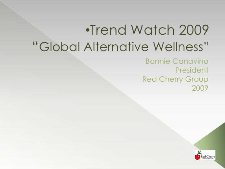"<ul><li>Trend Watch 2009""Global Alternative Wellness""</li></ul>Bonnie Canavino<br /> President<br />Red Cherry Group<br />..."