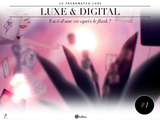 #1LUXE & DIGITALY-a-t-il une vie après le flash ?L E T R E N D W A T C H L U X E