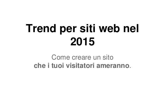 Trend per siti web nel 2015 Come creare un sito che i tuoi visitatori ameranno.