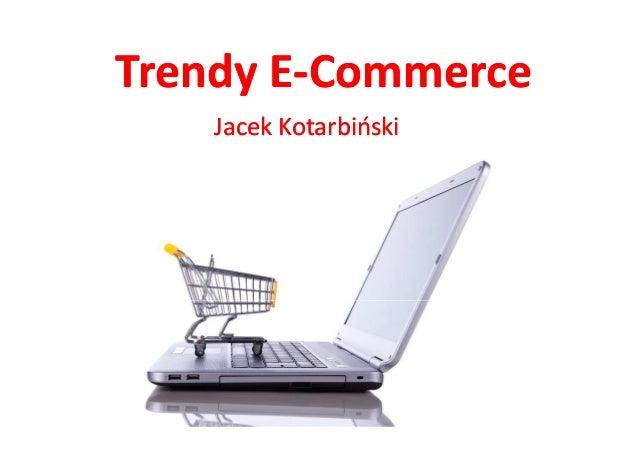 Trendy ETrendy E--CommerceCommerce Jacek KotarbińskiJacek Kotarbiński