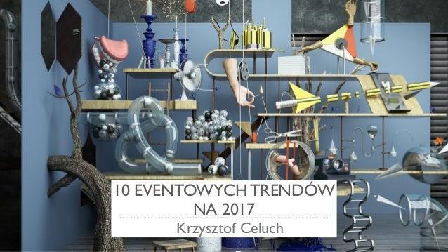 10 EVENTOWYCH TRENDÓW NA 2017 Krzysztof Celuch