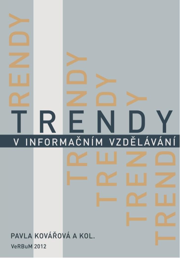 TRENDY V INFORMAČNÍM VZDĚLÁVÁNÍ       Pavla Kovářová a kolektiv      Radim Bačuvčík – VeRBuM, 2012