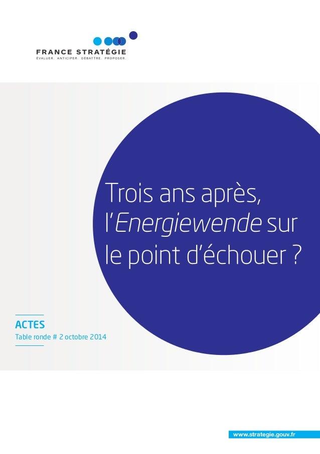 www.strategie.gouv.fr Trois ans après, l'Energiewende sur le point d'échouer ? ACTES Table ronde # 2 octobre 2014