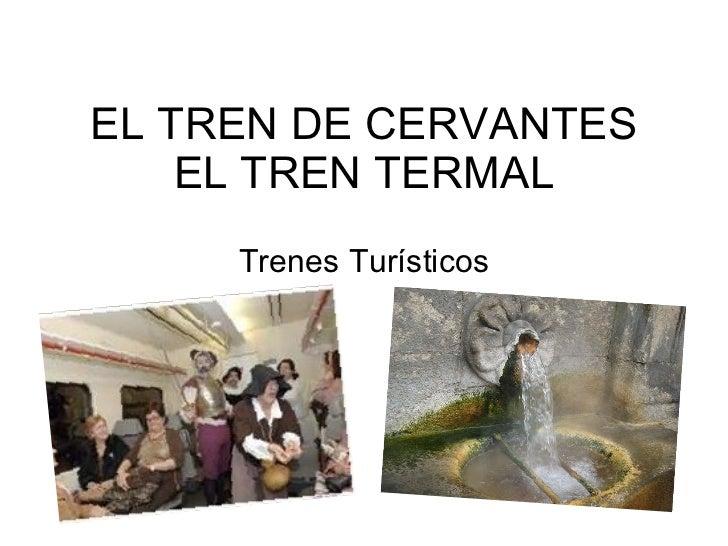 EL TREN DE CERVANTES EL TREN TERMAL Trenes Turísticos