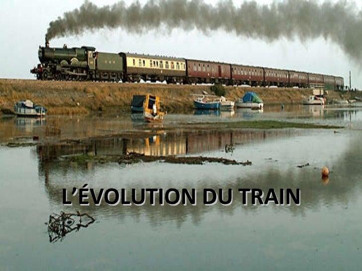 L'ÉVOLUTION DU TRAIN