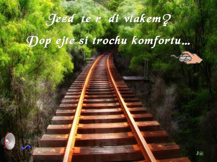 Jezdíte rádi vlakem?Dopřejte si trochu komfortu…                               J@