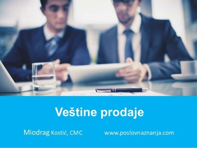 Miodrag Kostić, CMC www.poslovnaznanja.com Veštine prodaje