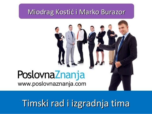 www.poslovnaznanja.com Miodrag Kostić i Marko BurazorMiodrag Kostić i Marko Burazor Timski rad i iTimski rad i izgradnja t...