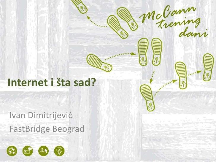 Internet i šta sad?<br />Ivan Dimitrijević<br />FastBridge Beograd<br />