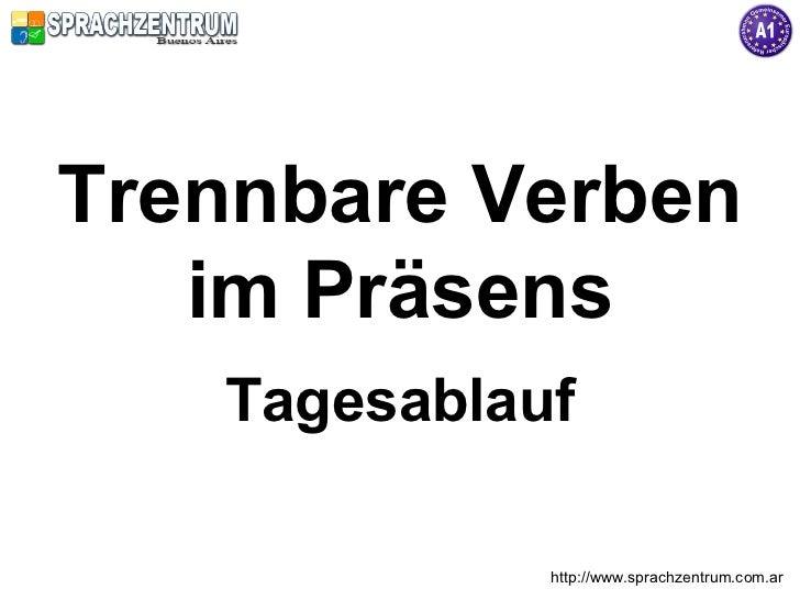 Trennbare Verben    im Präsens    Tagesablauf               http://www.sprachzentrum.com.ar