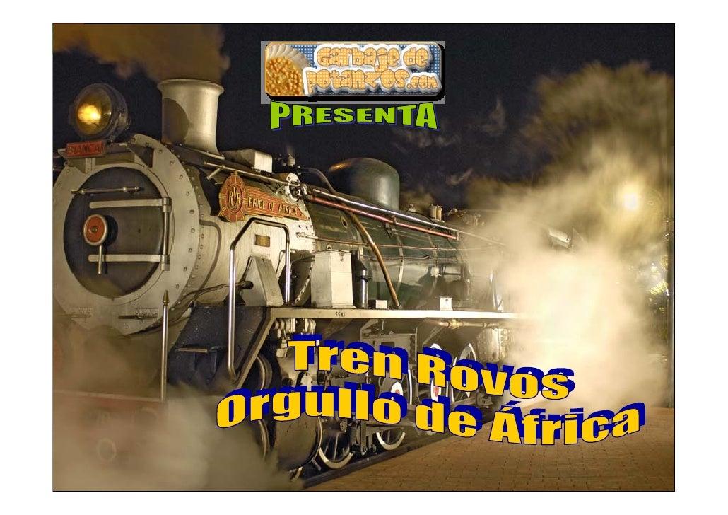 Rovos Rail.       El Rovos Rail es un convoy de lujo que recorre varias rutas sudafricanas uniendo a la magia y el misteri...