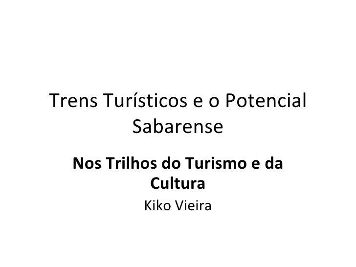 Trens Turísticos e o Potencial Sabarense Nos Trilhos do Turismo e da Cultura Kiko Vieira