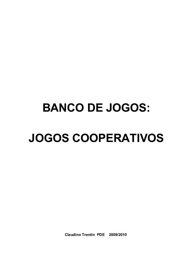 BANCO DE JOGOS: JOGOS COOPERATIVOS Claudino Trentin PDE 2009/2010