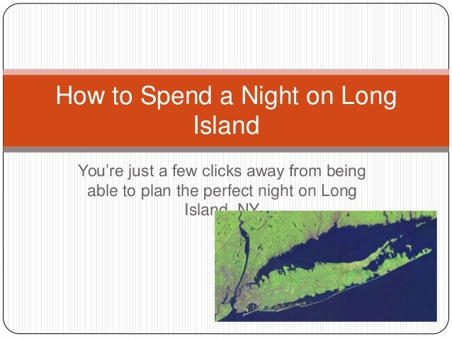 You're just a few clicks away from being able to plan the perfect night on Long Island, NY How to Spend a Night on Long Is...