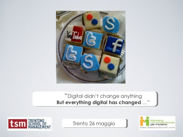 """ Digital didn't change anything But everything digital has changed  …"" Trento 26 maggio"