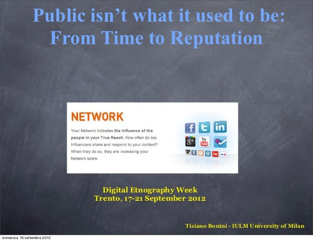 Public isn't what it used to be:                  From Time to Reputation                               Digital Etnography...