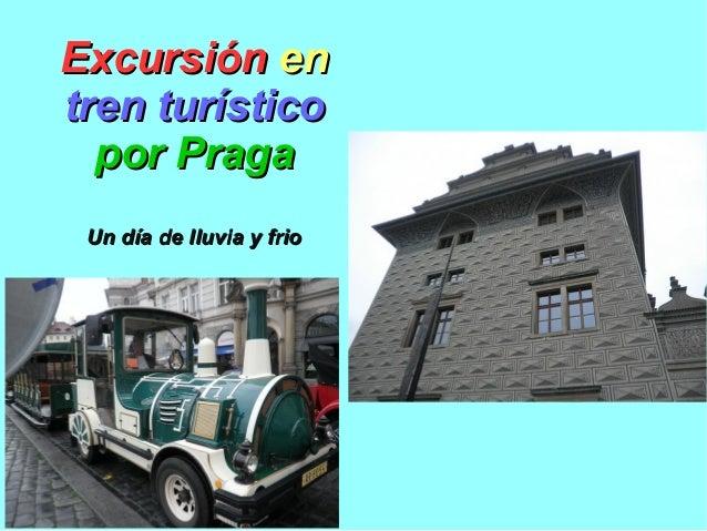 ExcursiónExcursión enen tren turísticotren turístico por Pragapor Praga Un día de lluvia y frioUn día de lluvia y frio