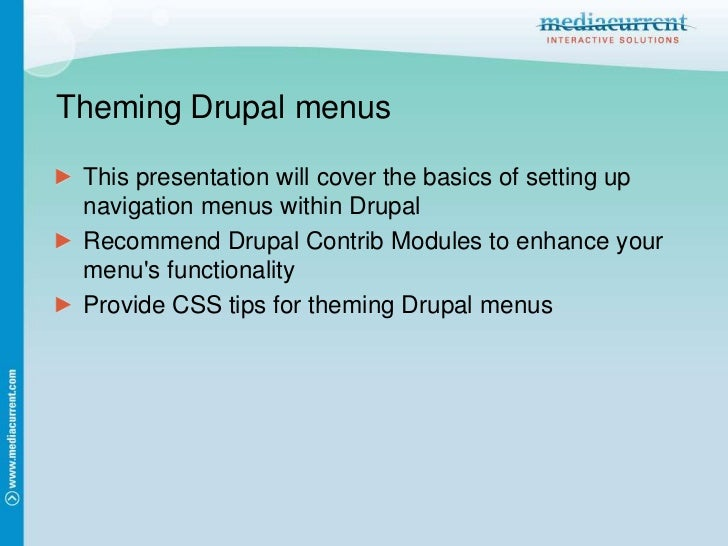 ThemingDrupal menus<br />This presentation will cover the basics of setting up navigation menus within Drupal<br />Recomme...