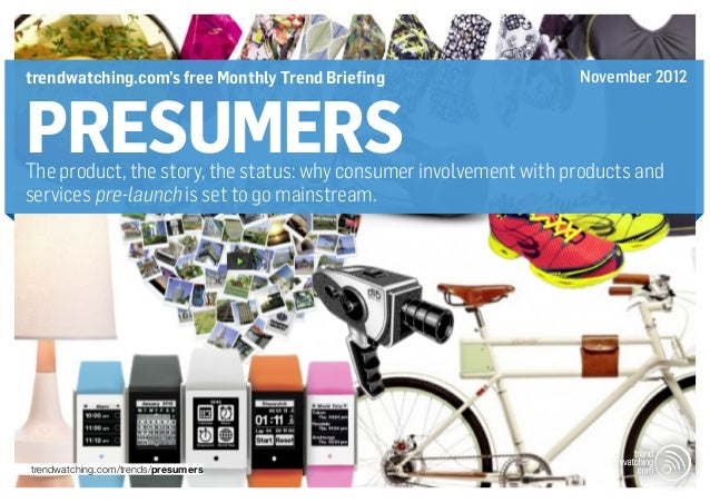 trendwatching.com's free Monthly Trend Briefing                    November 2012PRESUMERSThe product, the story, the statu...