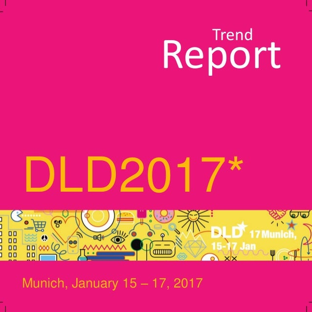 Report DLD2017* Trend Munich, January 15 – 17, 2017