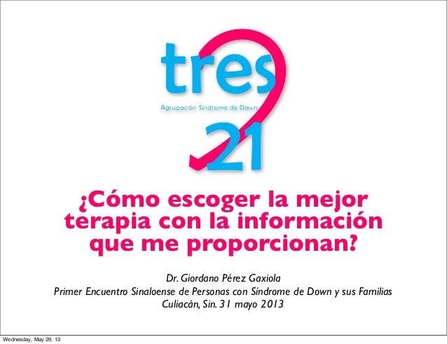¿Cómo escoger la mejorterapia con la informaciónque me proporcionan?Dr. Giordano Pérez GaxiolaPrimer Encuentro Sinaloense ...