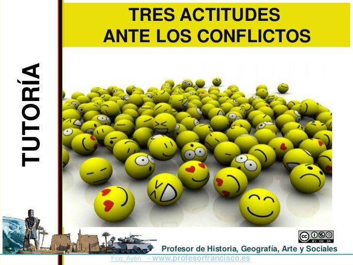 TRES ACTITUDESTUTORÍA   ANTE LOS CONFLICTOS                       Profesor de Historia, Geografía, Arte y Sociales        ...