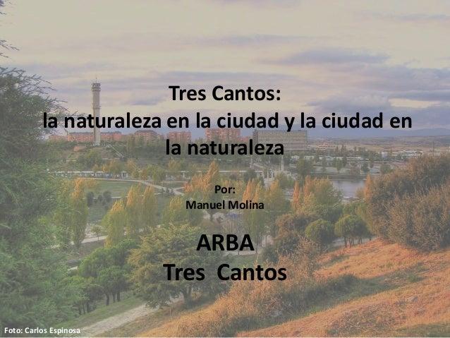 Tres Cantos: la naturaleza en la ciudad y la ciudad en la naturaleza Foto: Carlos Espinosa Por: Manuel Molina ARBA Tres Ca...