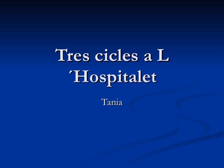 Tres cicles a L´Hospitalet Tania
