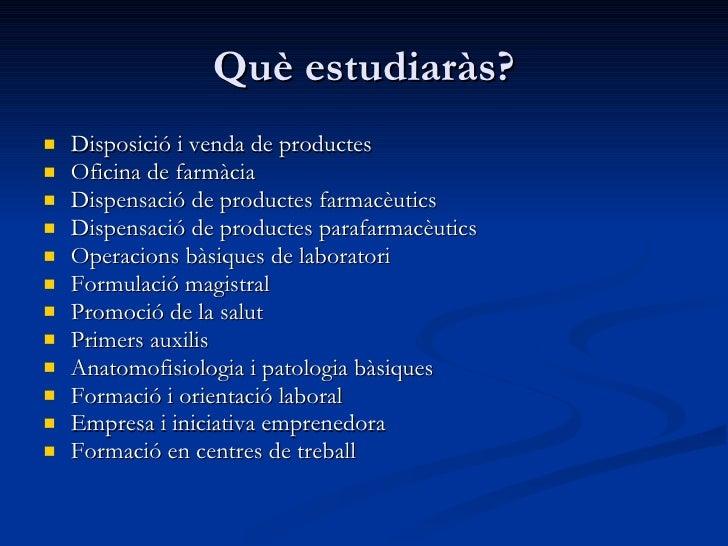 Què estudiaràs? <ul><li>Disposició i venda de productes  </li></ul><ul><li>Oficina de farmàcia  </li></ul><ul><li>Dispensa...