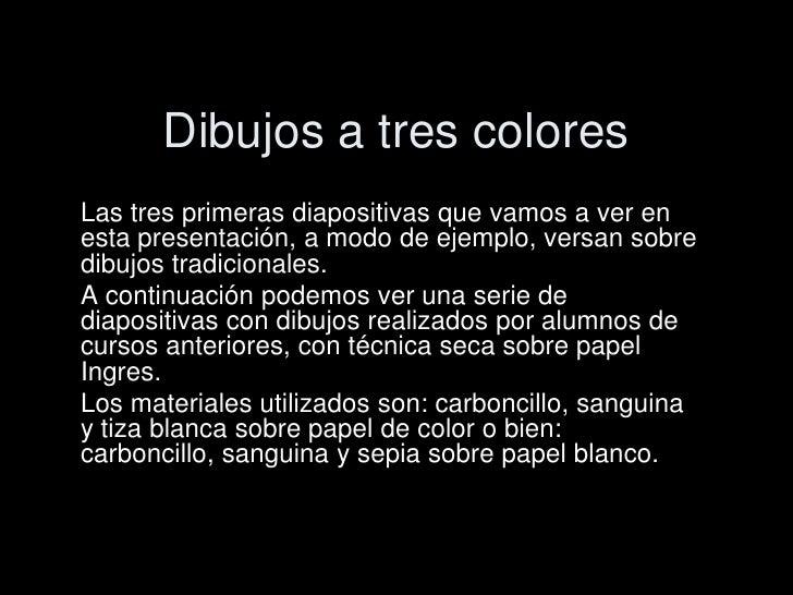 Dibujos a tres colores<br />Las tres primeras diapositivas que vamos a ver en esta presentación, a modo de ejemplo, versan...