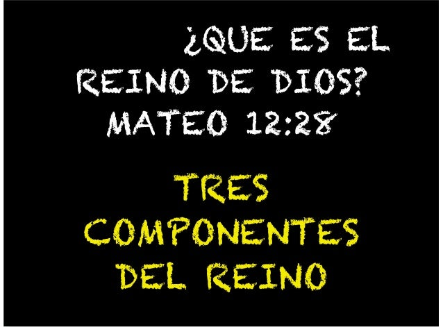 ¿QUE ES ELREINO DE DIOS?MATEO 12:28TRESCOMPONENTESDEL REINO