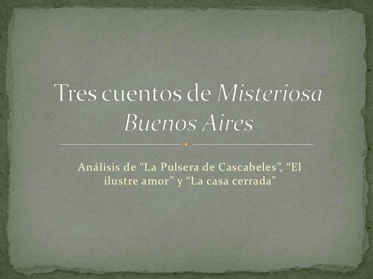 """Análisis de """"La Pulsera de Cascabeles"""", """"El    ilustre amor"""" y """"La casa cerrada"""""""