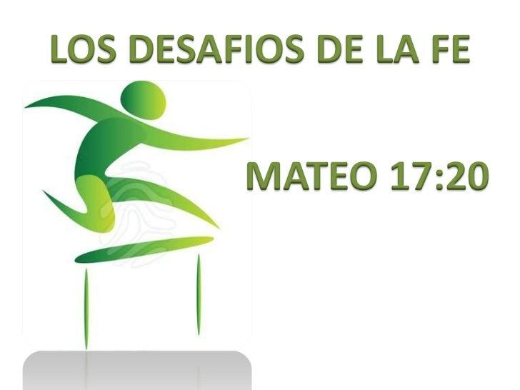 LOS DESAFIOS DE LA FE         MATEO 17:20