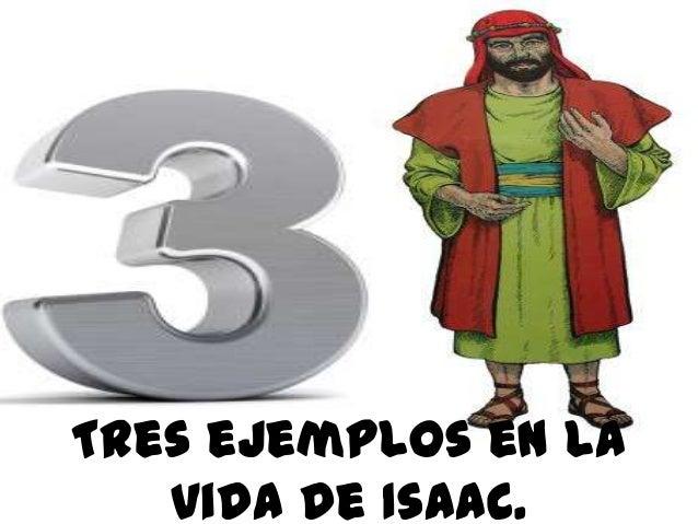 Tres ejemplos en lavida de Isaac.