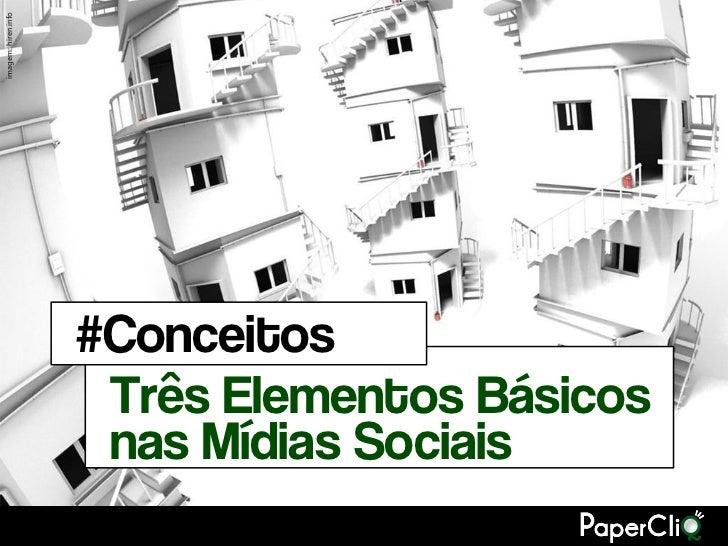 imagem: hiren.info                     #Conceitos                      Três Elementos Básicos                      nas Míd...
