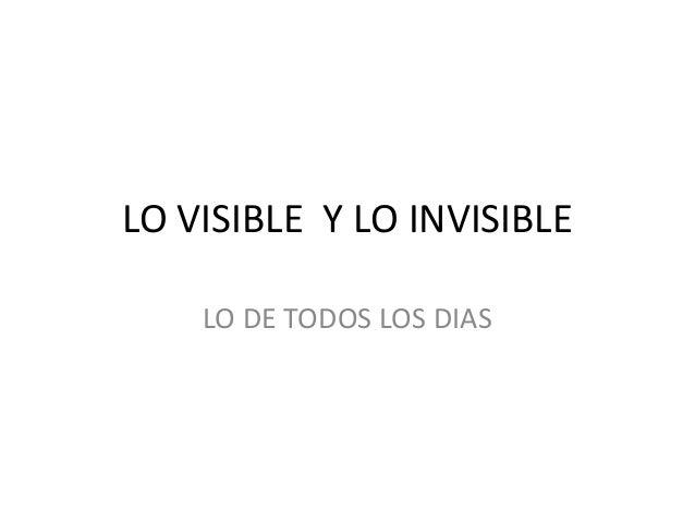 LO VISIBLE Y LO INVISIBLE LO DE TODOS LOS DIAS