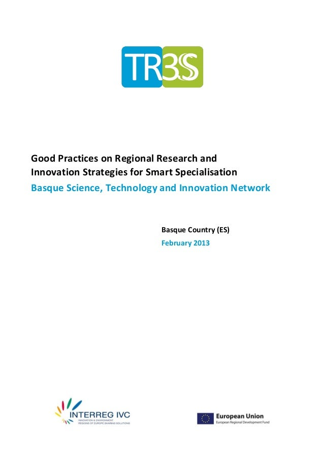 Good Practices on Regional Research andInnovation Strategies for Smart SpecialisationBasque Science, Technology and Innova...