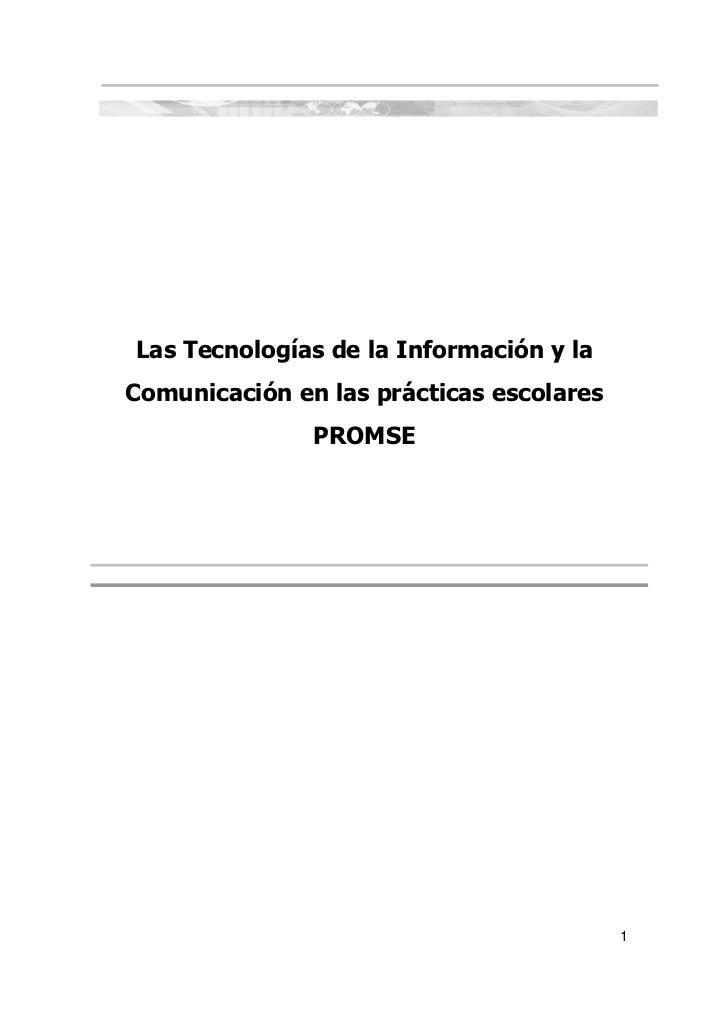 Las Tecnologías de la Información y la Comunicación en las prácticas escolares                PROMSE                      ...