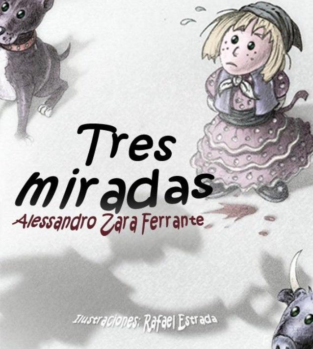 Tres miradasAlessandro Zara Ferrante  Ilustraciones: Rafael Estrada
